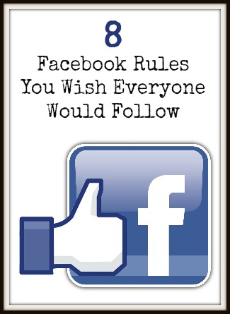 8 Facebook Rules You Wish Everyone Would Follow