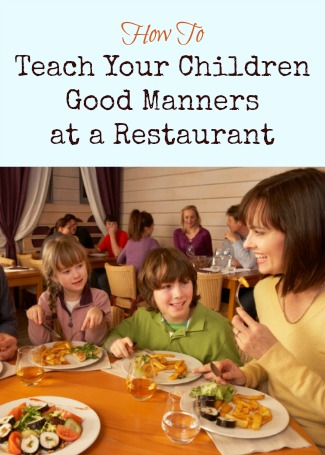 How To Teach Your Children Good Manners at a Restaurant