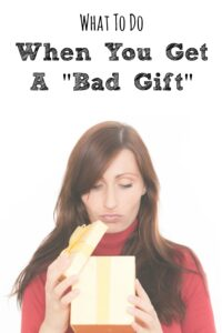 What To Do When You Get A Bad Gift
