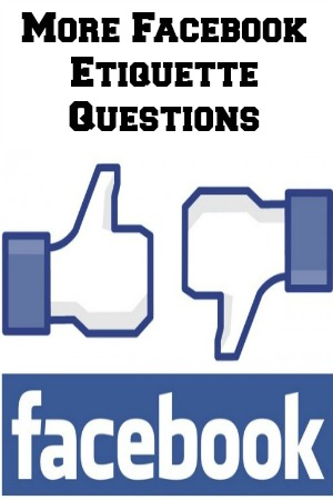 More Facebook Etiquette Questions