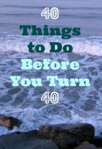 40 Things To Do Before You Turn 40 Years Old