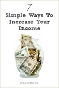 Sometimes you are going to need to bring in more money to make your budget work.  Here are 7 simple ways to increase your income