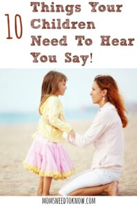 There are a few things that we may forget to tell our children, but they need to hear us say!