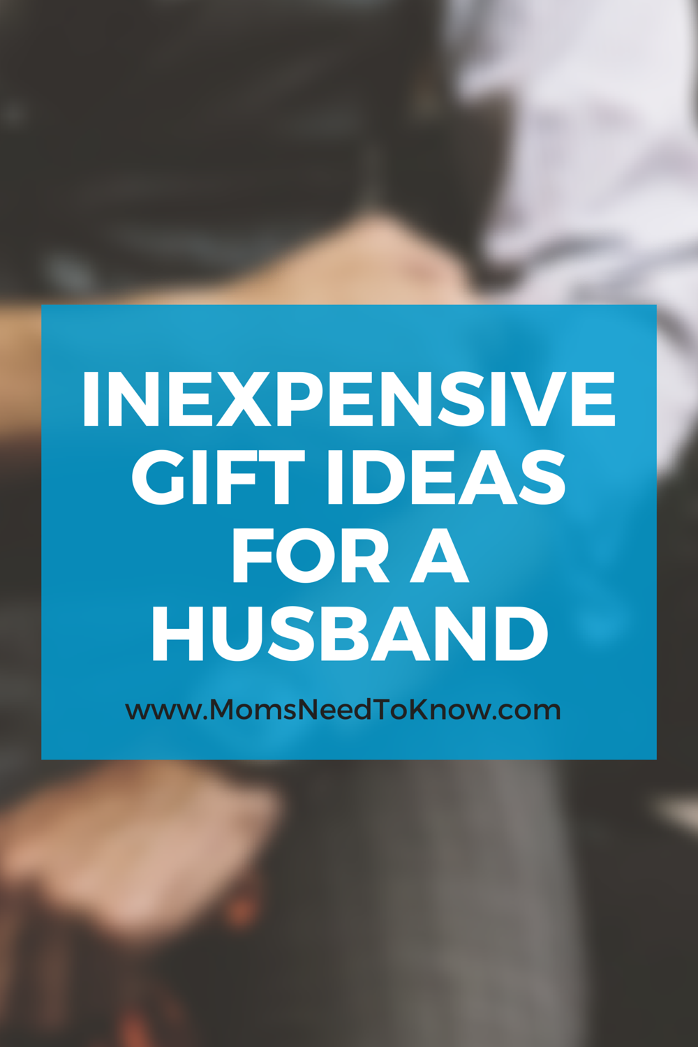 INEXPENSIVE GIFT IDEAS FOR A HUSBAND