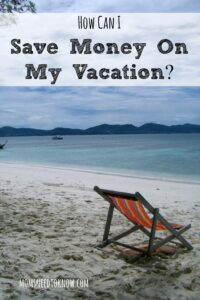 How Can I Save Money On My Vacation?